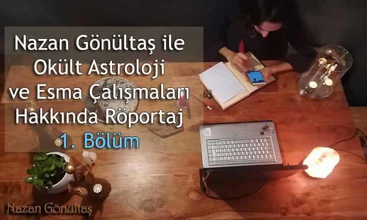 Okült Astroloji ve Esma Çalışmaları Hakkında Nazan Gönültaş ile Röportaj